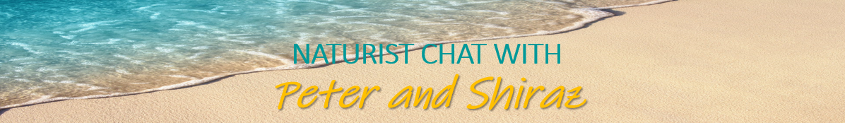 Naturist Chat with Peter and Shiraz